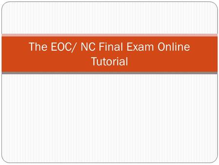 The EOC/ NC Final Exam Online Tutorial. Accessing the online tutorial From the Start menu, select, All Programs. Then, select, Chrome Apps. Then, select,