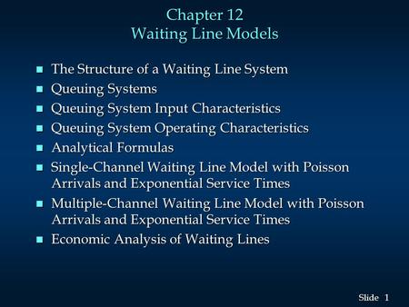 1 1 Slide Chapter 12 Waiting Line Models n The Structure of a Waiting Line System n Queuing Systems n Queuing System Input Characteristics n Queuing System.