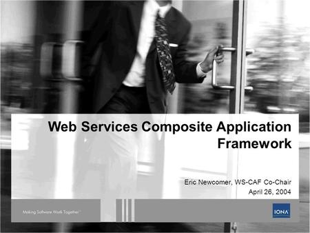 Web Services Composite Application Framework Eric Newcomer, WS-CAF Co-Chair April 26, 2004.