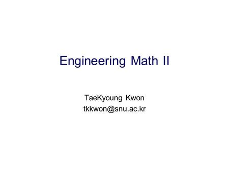 Engineering Math II TaeKyoung Kwon