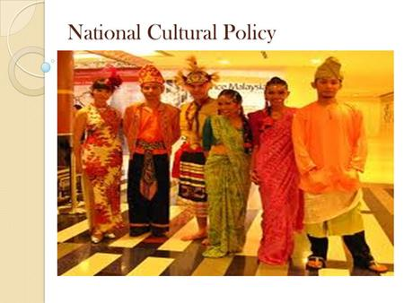 National Cultural Policy. Objective To strengthen unity among Malaysian To nurture and protect a strong Malaysian identity based on spirit of love for.