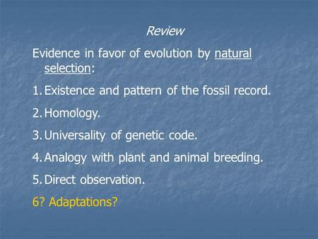 Review Evidence in favor of evolution by natural selection: 1.Existence and pattern of the fossil record. 2.Homology. 3.Universality of genetic code. 4.Analogy.