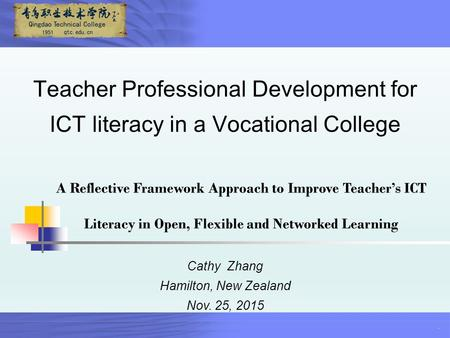 . Teacher Professional Development for ICT literacy in a Vocational College Cathy Zhang Hamilton, New Zealand Nov. 25, 2015 A Reflective Framework Approach.