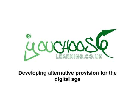 Developing alternative provision for the digital age.