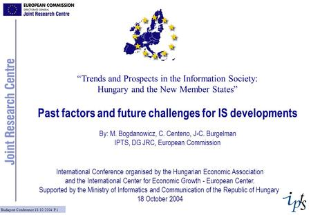 "Budapest Conference 18/10/2004 P 1 ""Trends and Prospects in the Information Society: Hungary and the New Member States"" Past factors and future challenges."