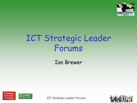 ICT Strategic Leader Forums Ian Brewer. ICT Strategic Leader Forums Outcomes Key outcomes: Improved capacity of Subject Leaders to ensure more effective.
