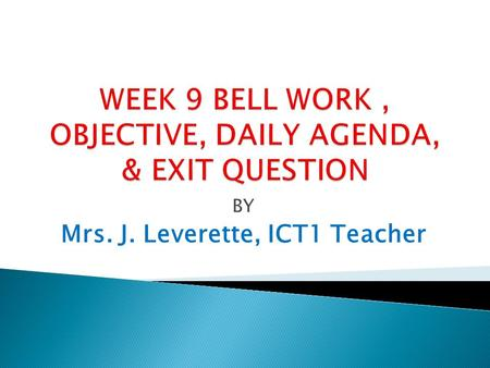 BY Mrs. J. Leverette, ICT1 Teacher. OBJECTIVES- DAY 1 The student will:  integrate Language Arts skills with a technology business career lesson.  demonstrate.