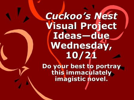 Cuckoo's Nest Visual Project Ideas—due Wednesday, 10/21 Do your best to portray this immaculately imagistic novel.