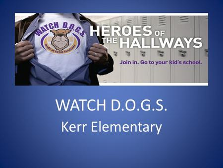 WATCH D.O.G.S. Kerr Elementary. Agenda Welcome! Mission Statement Other Support You Can Offer Expectations Guidelines Your WATCH D.O.G. Day Other Duties.