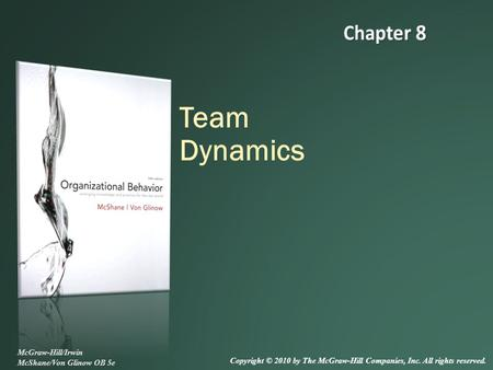 Team Dynamics McGraw-Hill/Irwin McShane/Von Glinow OB 5e Copyright © 2010 by The McGraw-Hill Companies, Inc. All rights reserved.