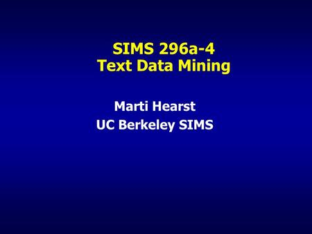 SIMS 296a-4 Text Data Mining Marti Hearst UC Berkeley SIMS.