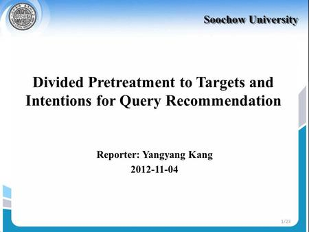 Divided Pretreatment to Targets and Intentions for Query Recommendation Reporter: Yangyang Kang 2012-11-04 1/23.