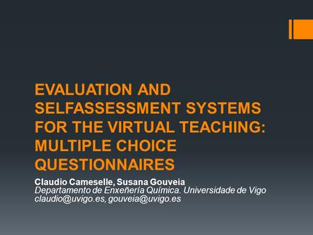 EVALUATION AND SELFASSESSMENT SYSTEMS FOR THE VIRTUAL TEACHING: MULTIPLE CHOICE QUESTIONNAIRES Claudio Cameselle, Susana Gouveia Departamento de Enxeñería.