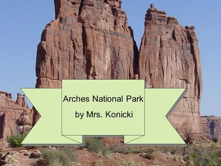 Arches National Park by Mrs. Konicki.  Getting to Arches is not difficult. It is right off Hwy. 191 out-