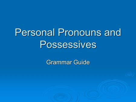 Personal Pronouns and Possessives