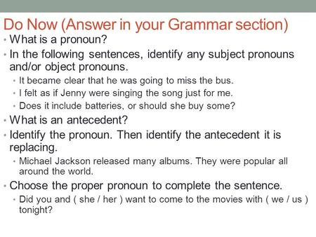 Do Now (Answer in your Grammar section) What is a pronoun? In the following sentences, identify any subject pronouns and/or object pronouns. It became.