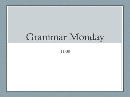 Grammar Monday 11/30. Agenda Review Grammar Assessment Reflect on Grammar Assessment New Skill – Apostrophes End Goal – IB.