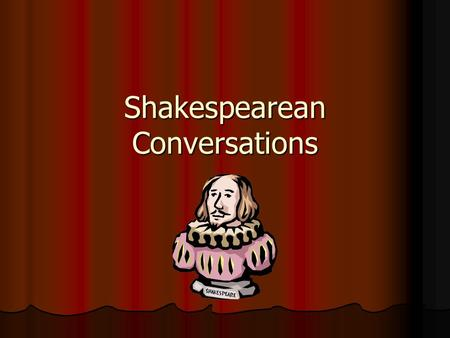 Shakespearean Conversations. Objectives: I can use Elizabethan sentence structure. I can use Elizabethan sentence structure. I can use Elizabethan verb.