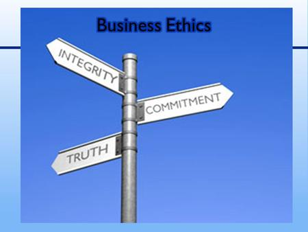 Business Ethics: Ethics can be defined as standards or principles of conduct that govern the behavior of an individual or a group of individuals. Ethics.