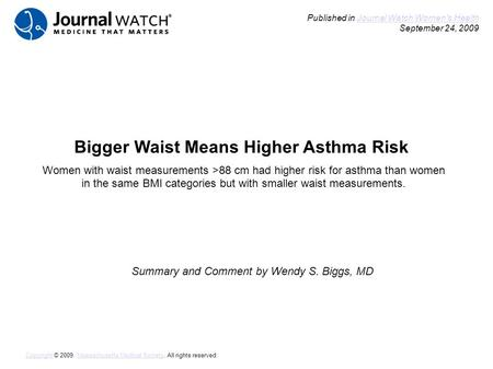 Bigger Waist Means Higher Asthma Risk Summary and Comment by Wendy S. Biggs, MD Published in Journal Watch Women's Health September 24, 2009Journal Watch.