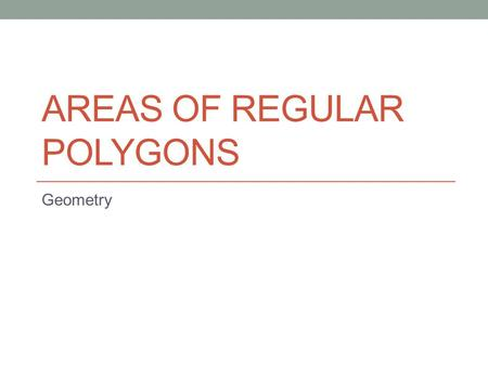 AREAS OF REGULAR POLYGONS Geometry. Regular Polygons These are polygons with congruent sides and congruent angles. Apothem: A segment drawn from the center.