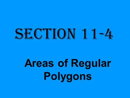 Section 11-4 Areas of Regular Polygons. Given any regular polygon, you can circumscribe a circle about it.