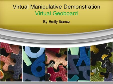 Virtual Manipulative Demonstration Virtual Geoboard By Emily Ibanez.