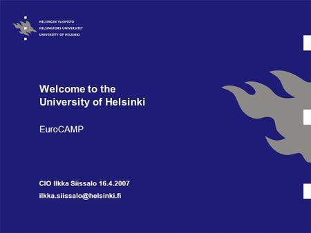 Welcome to the University of Helsinki EuroCAMP CIO Ilkka Siissalo 16.4.2007