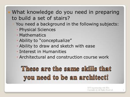 What knowledge do you need in preparing to build a set of stairs? ◦You need a background in the following subjects:  Physical Sciences  Mathematics 