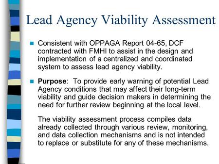 Lead Agency Viability Assessment Consistent with OPPAGA Report 04-65, DCF contracted with FMHI to assist in the design and implementation of a centralized.