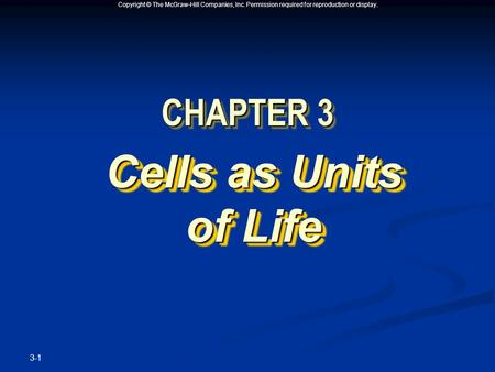 Copyright © The McGraw-Hill Companies, Inc. Permission required for reproduction or display. 3-1 CHAPTER 3 Cells as Units <strong>of</strong> Life.