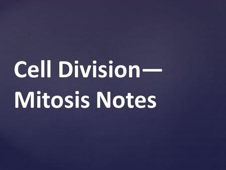 Cell Division— Mitosis Notes. Why do Cells Need to Divide? Transport of materials in and out of the cell is MUCH FASTER over short distances. DNA codes.