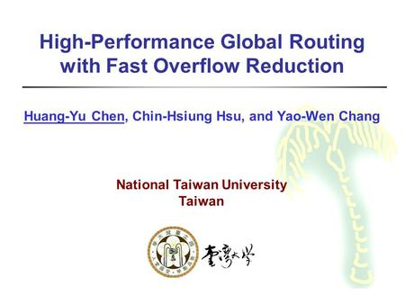 High-Performance Global Routing with Fast Overflow Reduction Huang-Yu Chen, Chin-Hsiung Hsu, and Yao-Wen Chang National Taiwan University Taiwan.