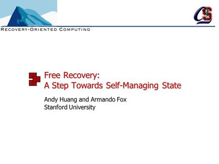Free Recovery: A Step Towards Self-Managing State Andy Huang and Armando Fox Stanford University.
