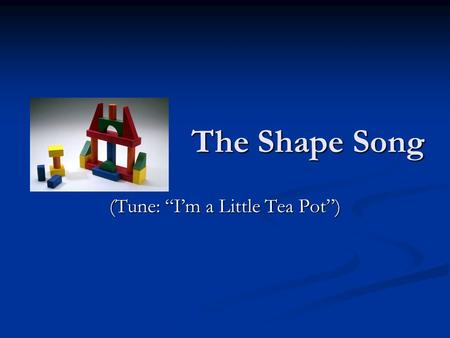 "The Shape Song The Shape Song (Tune: ""I'm a Little Tea Pot"")"