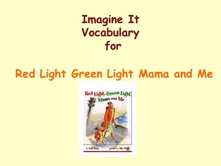 Imagine It Vocabulary for Red Light Green Light Mama and Me.