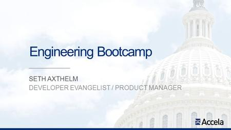 Engineering Bootcamp SETH AXTHELM DEVELOPER EVANGELIST / PRODUCT MANAGER.