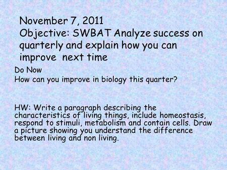 November 7, 2011 Objective: SWBAT Analyze success on quarterly and explain how you can improve next time Do Now How can you improve in biology this quarter?
