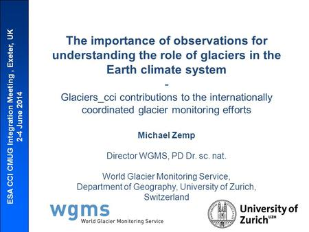 ESA CCI CMUG Integration Meeting, Exeter, UK 2-4 June 2014 The importance of observations for understanding the role of glaciers in the Earth climate system.