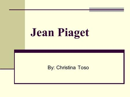 Jean Piaget By: Christina Toso. Jean Piaget biography August 9 1896- September 16 1980 (84 years old) Born in Neuchâtel, Switzerland. Died in Geneva,