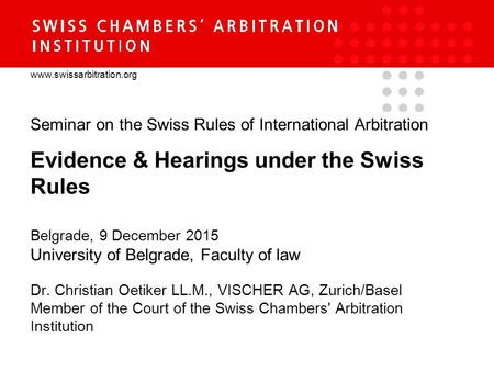 Www.swissarbitration.org Seminar on the Swiss Rules of International Arbitration Evidence & Hearings under the Swiss Rules Belgrade, 9 December 2015 University.