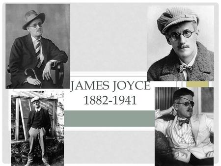 JAMES JOYCE 1882-1941. JOYCE BIOGRAPHY Born on February 2, 1882 (Groundhog Day!) Eldest of 10; middle class family's gradual descent down socioeconomic.