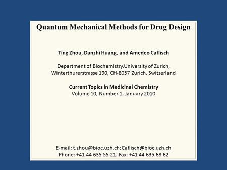 Quantum Mechanical Methods for Drug Design Ting Zhou, Danzhi Huang, and Amedeo Caflisch Department of Biochemistry,University of Zurich, Winterthurerstrasse.