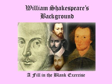 William Shakespeare's Background A Fill in the Blank Exercise.