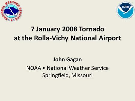 7 January 2008 Tornado at the Rolla-Vichy National Airport John Gagan NOAA National Weather Service Springfield, Missouri.