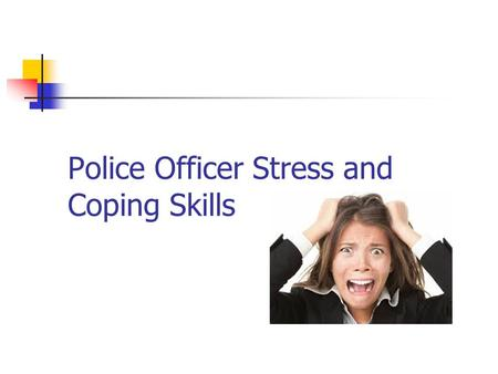 Police Officer Stress and Coping Skills. Police Officer Stress Demotion (5.0) Death of Officer (4.25) IA (4.44) Disciplinary Action (4.46) Undercover.