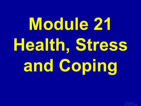 Template by Bill Arcuri, WCSD Click Once to Begin Module 21 Health, Stress and Coping.