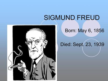 <strong>SIGMUND</strong> FREUD Born: May 6, 1856 Died: Sept. 23, 1939.