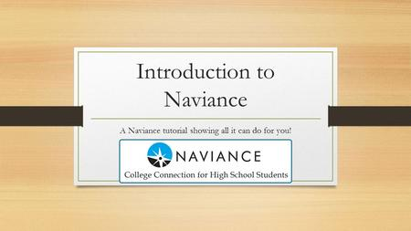 Introduction to Naviance A Naviance tutorial showing all it can do for you!