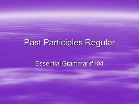 Past Participles Regular Essential Grammar #104. Definition In both Spanish and English, past participles can come in quite handy. Not only can they be.